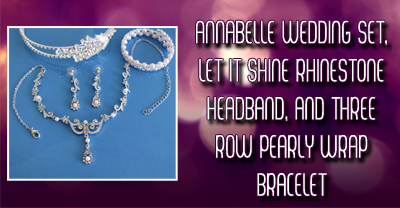 Enter to win -  Annabelle Wedding Set, Let It Shine Rhinestone Headband, and Three Row Pearly Wrap Bracelet!