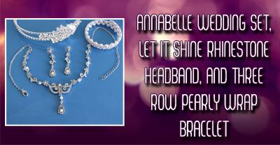 Enter to win -  Annabelle Wedding Set, Let It Shine Rhinestone Headband, and Three Row Pearly Wrap Bracelet!